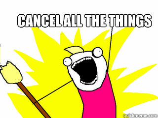 cancel all the things